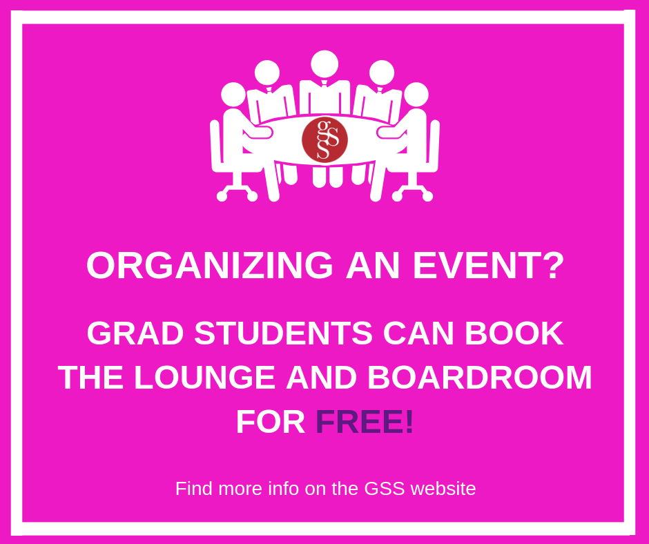 Need a meeting room? Have a social event you'd like to host in the GSS Lounge? Grad students can book either of our rooms for Caucus events free of charge!