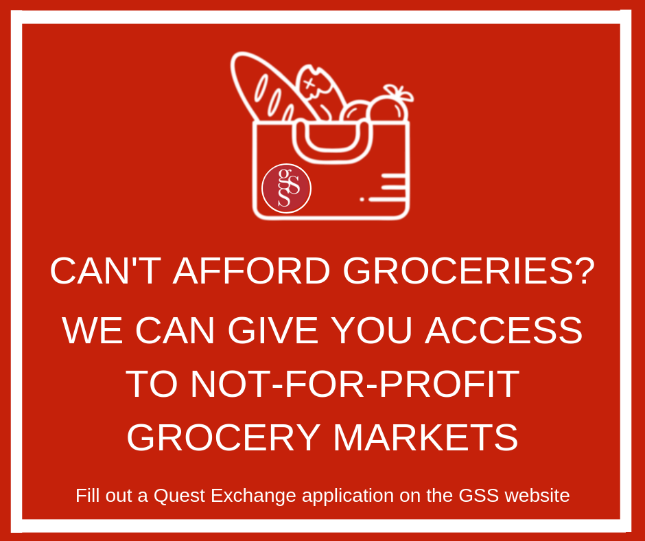 The GSS will pass your information to Quest, and within a few days you will be able to access their not-for-profit grocery markets, which stock an array of food and household items at significantly reduced costs (50 – 70% less than most retailers). The markets are located on Dundas Street (Vancouver), East Hastings (Vancouver), 6th Street (Burnaby) and 104th Street (Surrey). All locations are wheelchair and scooter accessible.